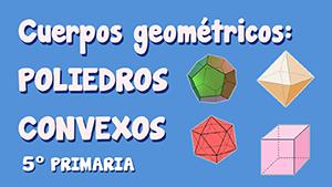 Cuerpos geométricos: poliedros convexos