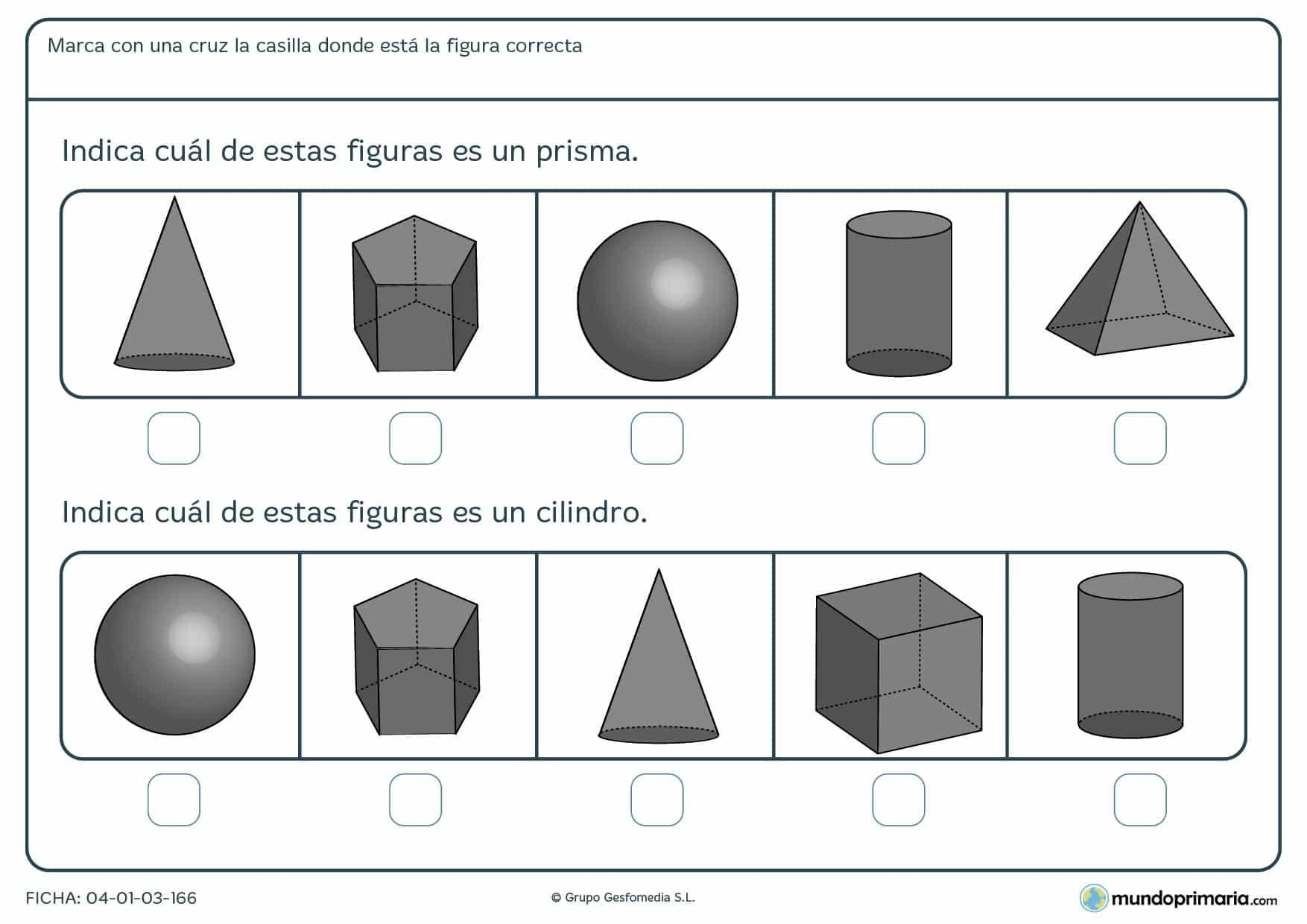 Ficha de identificar prismas, cubos, esferas, y otras figuras que te proponemos. Has de marcar la correcta.