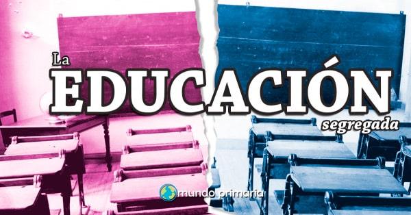 La educación segregada o educación separada por sexos