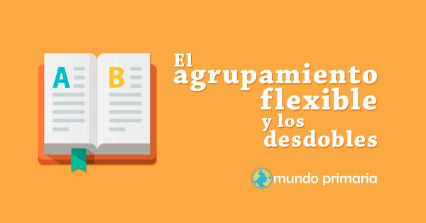 qué son y cuándo se utilizan el agrupamiento flexible y los desdobles