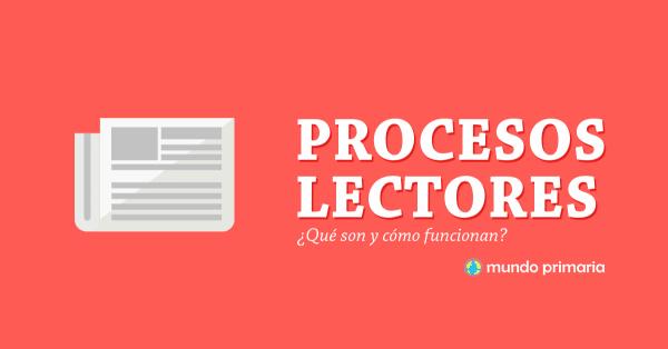 Qué son los procesos lectores y cómo funcionan