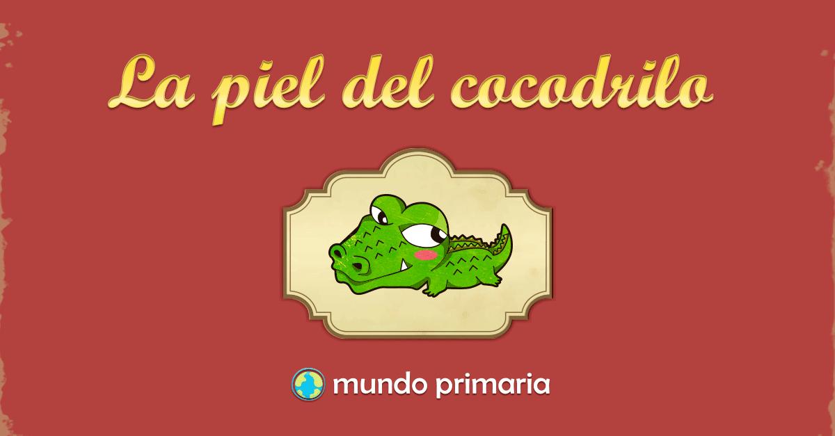 La piel del cocodrilo - Mundo Primaria
