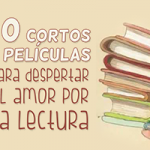 10 cortos y películas para despertar el amor por la lectura