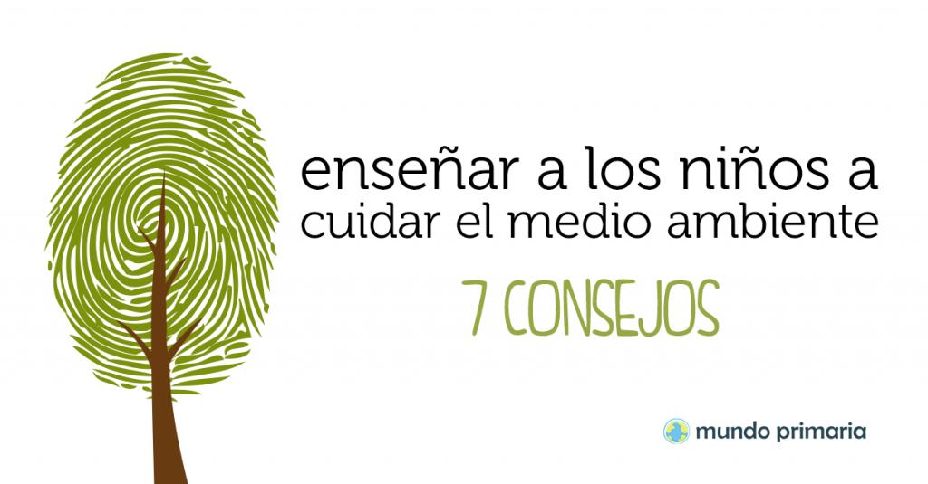 Enseñar A Los Niños A Cuidar El Medio Ambiente 7 Consejos Mundo