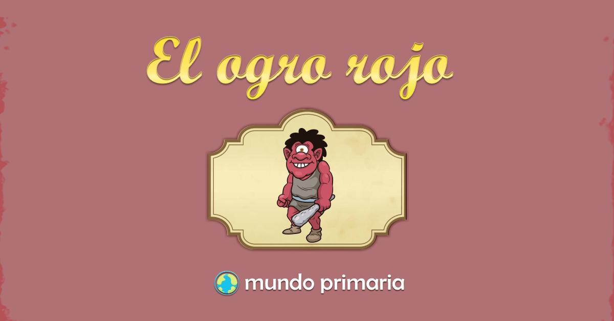 El ogro rojo - Mundo Primaria