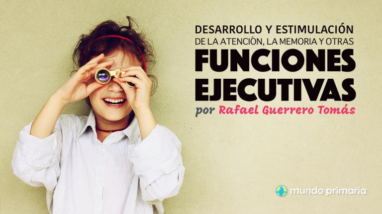Desarrollo y estimulación de la atención, memoria y otras Funciones Ejecutivas