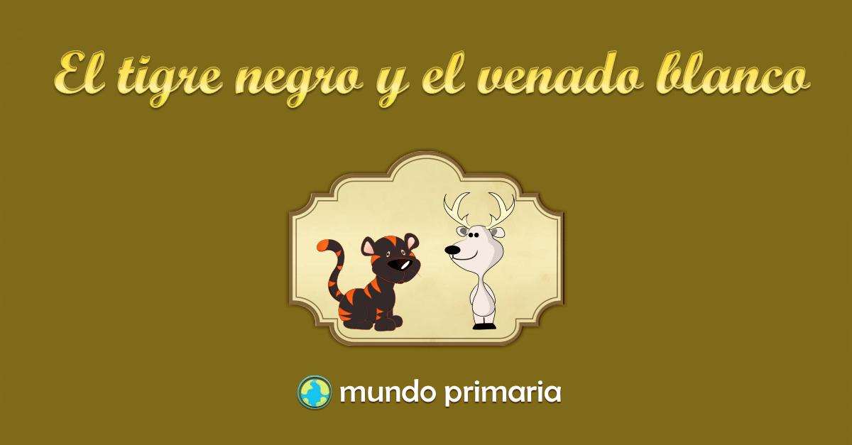 El Tigre Negro Y El Venado Blanco Mundo Primaria