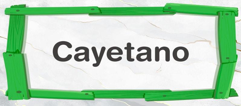 Cuál es el significado de Cayetano
