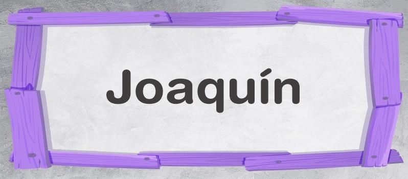 Cuál es el significado de Joaquín