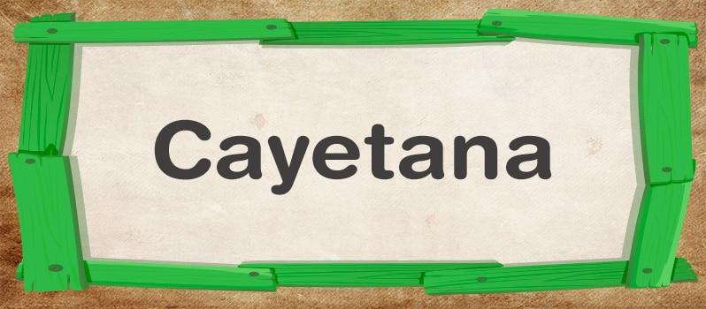 Significado del nombre Cayetana