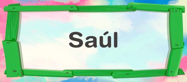 Significado del nombre Saúl