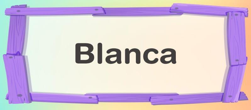 Cuál es el significado de Blanca