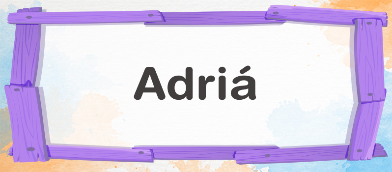 Nombre Adriá significado