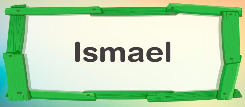 Nombre Ismael significado