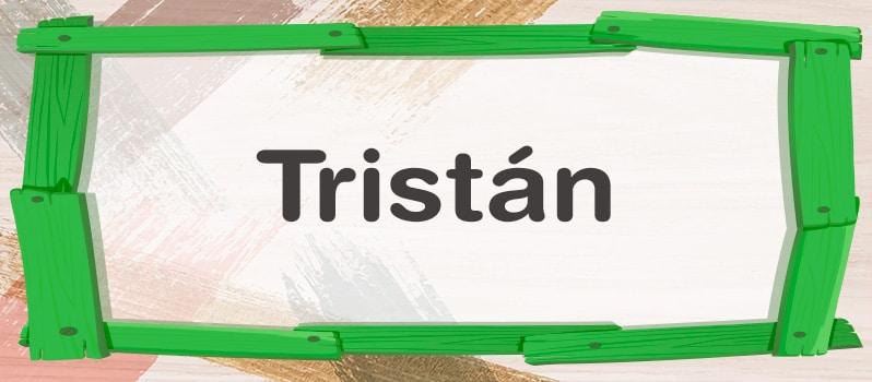 Nombre Tristán significado