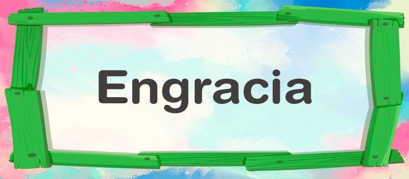 Cuál es el significado de Engracia