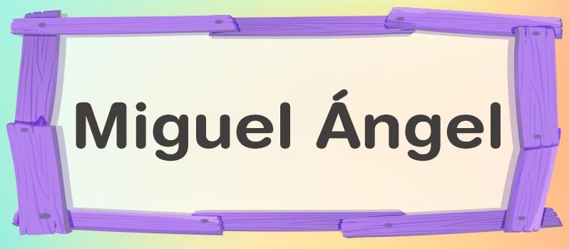 Nombre Miguel Ángel significado