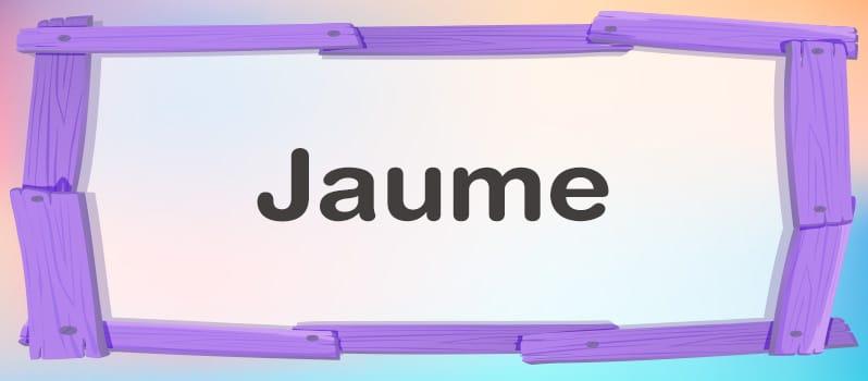 Significado de Jaume