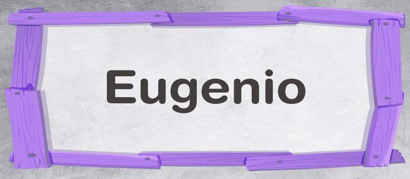 Significado del nombre Eugenio