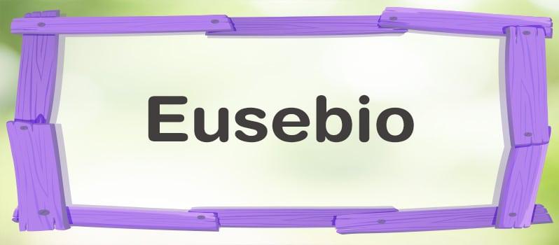 Significado del nombre Eusebio