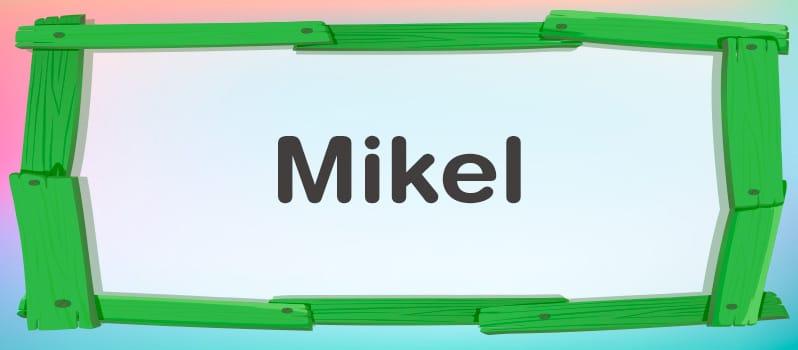 Significado del nombre Mikel