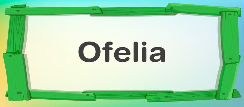 Significado del nombre Ofelia